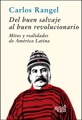 20130521134005del-buen-salvaje-al-buen-revolucionario-mitos-y-realidades-de-america-latina